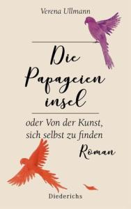 """Verena Ullmann: """"Die Papageieninsel - oder von der Kunst, sich selbst zu finden"""""""
